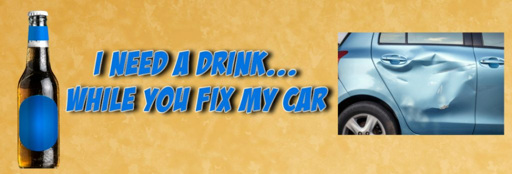I Need a Drink… While You Fix My Car